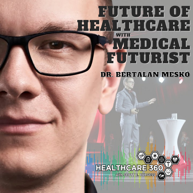 HC360 #073 The Future of Healthcare with Medical Futurist Dr. Bertalan Meskó