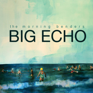 Big Echo - The Morning Benders