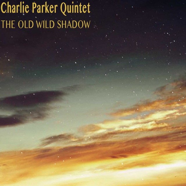 Charlie Parker Quintet The Old Wild Shadow album cover