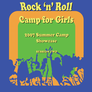 Rock 'N' Roll Camp For Girls: 2007 Showcase Session 2