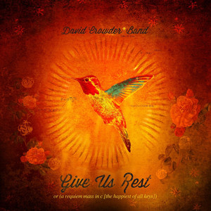 Give Us Rest or  - David Crowder Band