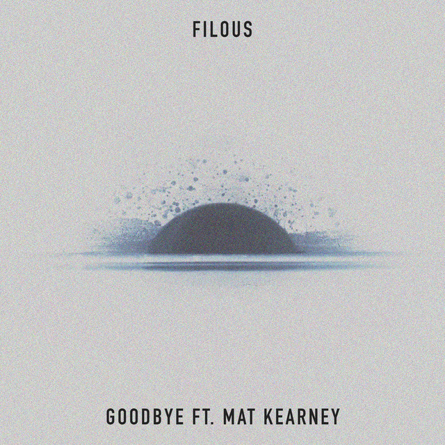 Goodbye A Song By Filous Mat Kearney On Spotify
