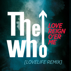 Love Reign O'er Me (Lovelife Remix)