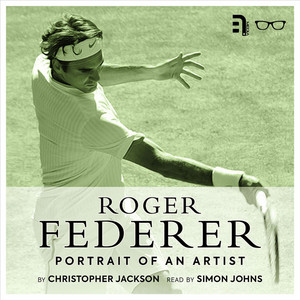 Roger Federer: Portrait of an Artist - A study and biography of one of tennis' greatest players (Unabbreviated) Audiobook