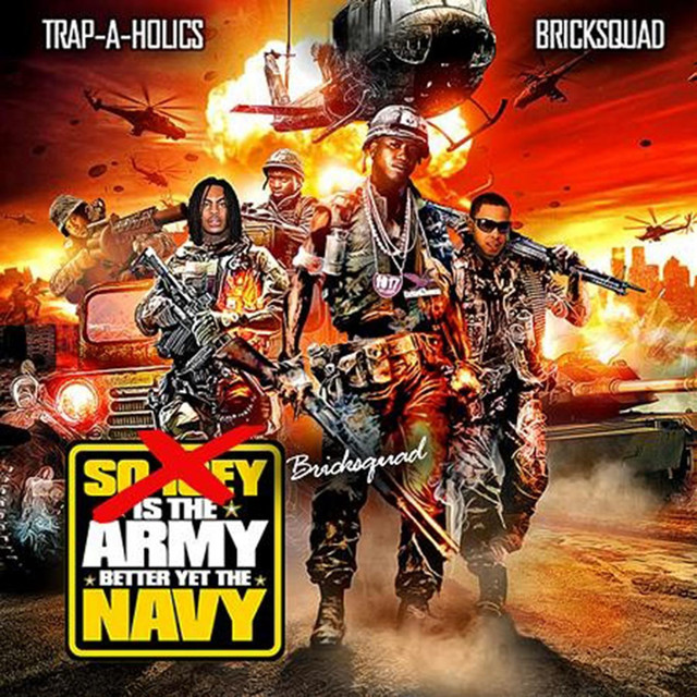 Brick Squad is the Army, Better Yet The Navy