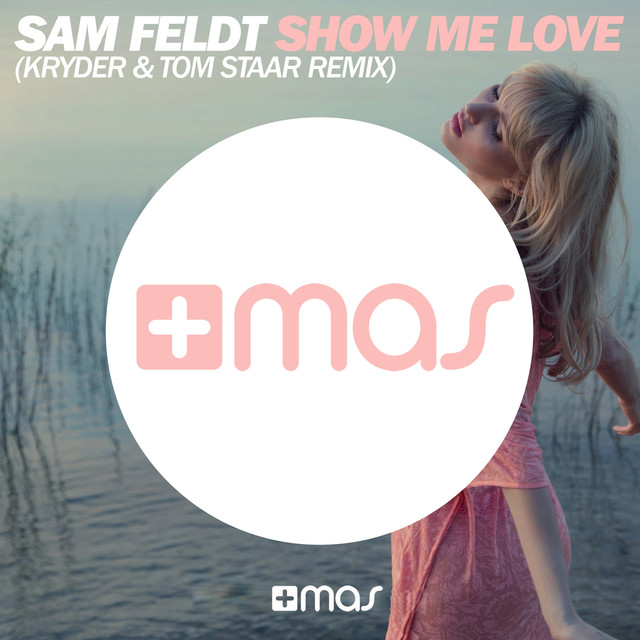 Show Me Love - Kryder & Tom Staar Remix, a song by Sam Feldt