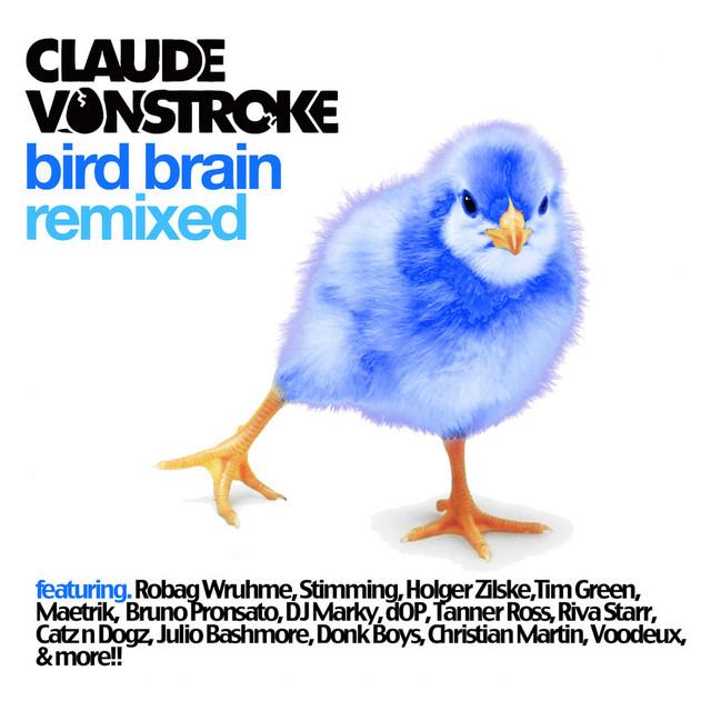 Bird Brain Remixed By Claude Vonstroke On Spotify