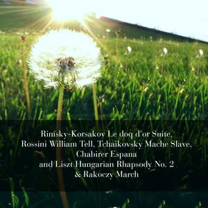 Rimsky-Korsakov Le doq d'or Suite, Rossini William Tell, Tchaikovsky Mache Slave, Chabirer Espana and Liszt Hungarian Rhapsody No. 2 & Rakoczy March album