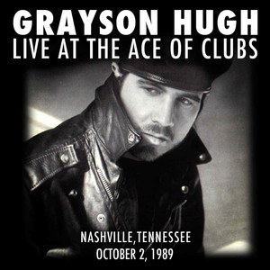 Grayson Hugh Live At the Ace of Clubs, Nashville, Tennessee 10/2/1989 album
