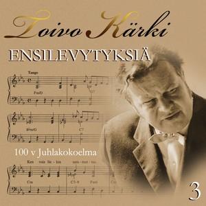 Toivo Kärki - Ensilevytyksiä 100 v juhlakokoelma 3 Albumcover