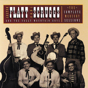 The Complete Mercury Sessions: Lester Flatt & Earl Scruggs & The Foggy Mountain Boys - Flatt And Scruggs
