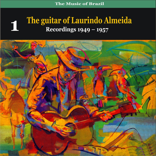 The Music of Brazil: The guitar of Laurindo Almeida, Volume 1 - Recordings 1949 - 1957