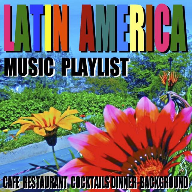 Latin America Music Playlist Cafe Restaurant Cocktails