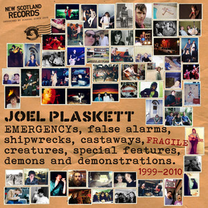 Emergencys, False Alarms, Shipwrecks, Castaways, Fragile Creatures, Special Features, Demons and Demonstrations - Joel Plaskett