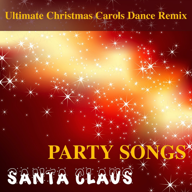 Santa Claus Party Songs - Ultimate Christmas Carols Dance Remix by The Christmas Party Singers ...