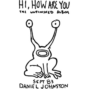 Hi, How Are You - Daniel Johnston