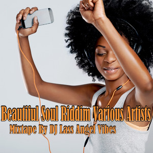 Beautiful Soul Riddim Mixtape by DJ Lass Angel Vibes