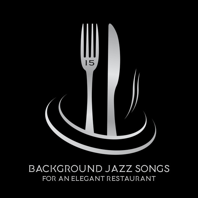 15 Background Jazz Songs for an Elegant Restaurant by Easy Listening
