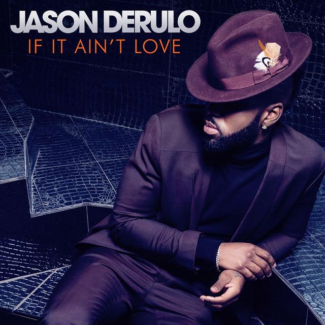 If It Ain\'t Love by Jason Derulo on Spotify