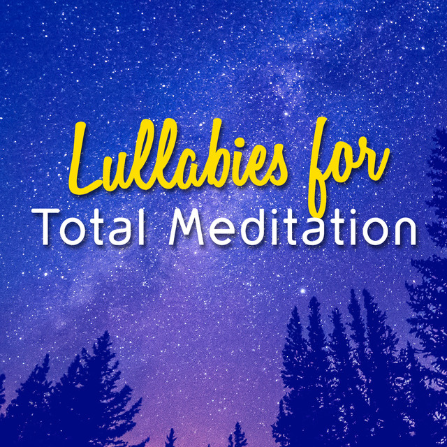 Lullabies for Total Meditation