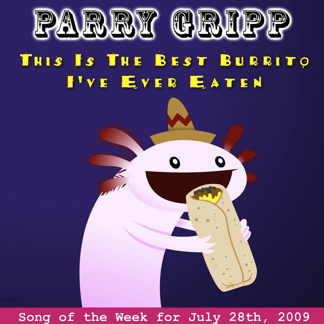 This Is The Best Burrito I've Ever Eaten by Parry Gripp