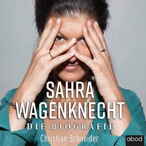 Sahra Wagenknecht (Die Biografie) Audiobook