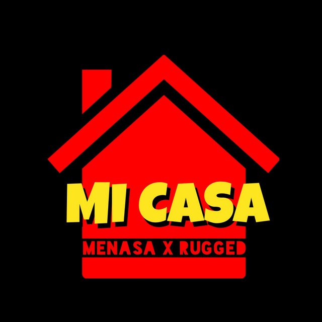 Menasa & RUGGED - Mi Casa