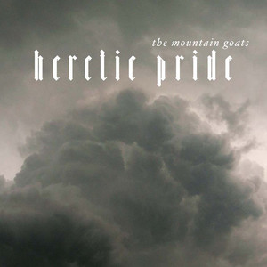 Heretic Pride - Mountain Goats