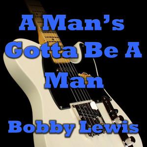 A Man's Gotta Be A Man