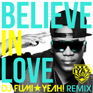 Believe In Love (DJ FUMI★YEAH! Remix)