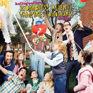 Zombies! Aliens! Vampires! Dinosaurs! And More! - Hellogoodbye