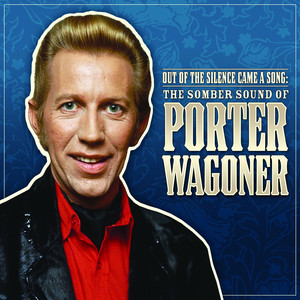 Out Of The Silence Came A Song: The Somber Sound Of Porter Wagoner album