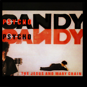 Psychocandy  - Jesus And Mary Chain