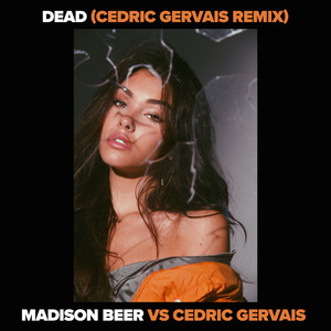Dead (Madison Beer vs. Cedric Gervais) (Cedric Gervais Remix)