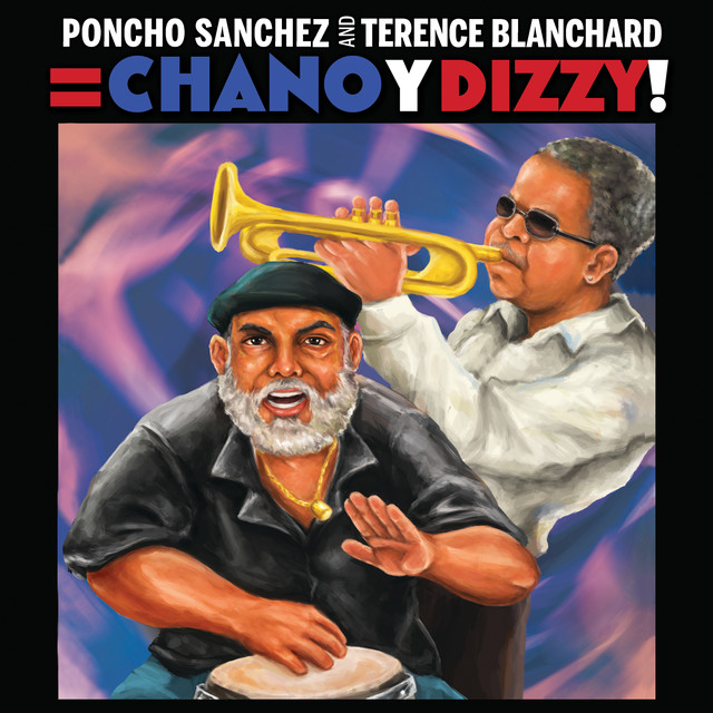 Poncho Sanchez and Terence Blanchard = Chano y Dizzy!