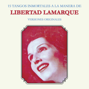 15 Tangos Inmortales a la Manera de Libertad Lamarque (Versiones Originales)