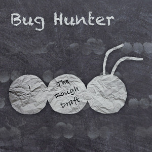 The Rough Draft - Bug Hunter