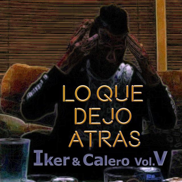 Lo que dejo atrás - Iker & Calero, Vol. V