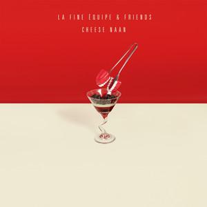 Cheese Naan (La Fine Équipe & Friends) Albümü