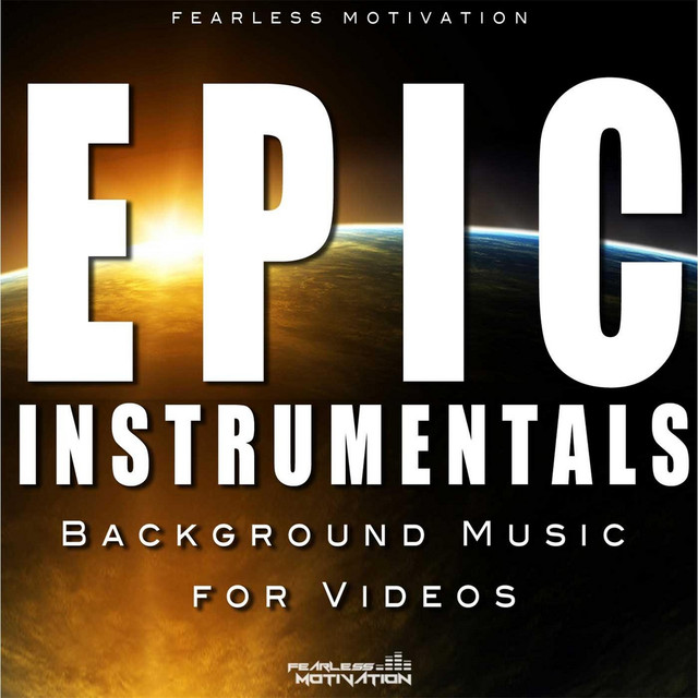 Epic Instrumentals (Background Music for Videos) by Fearless