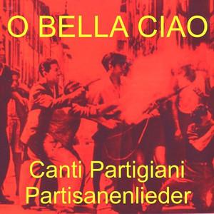 O Bella Ciao - Canti Partigiani - Partisanen Lieder - Various Artists