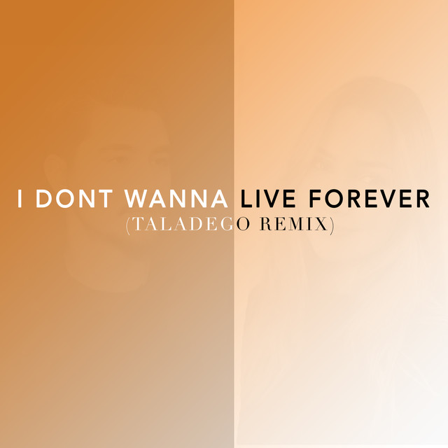 I Don't Wanna Live Forever (Taladego Tropical Mix)