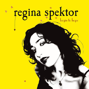 Begin To Hope - Regina Spektor