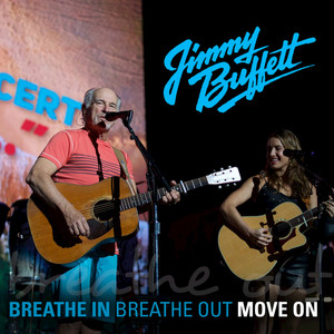 Breathe In, Breathe Out, Move On  - Jimmy Buffett