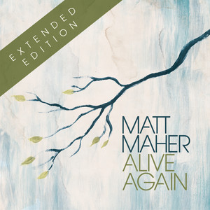 Alive Again - Matt Maher