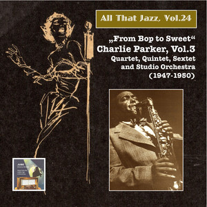 All that Jazz, Vol. 24: From Bop to Sweet – Charlie Parker, Vol. 3 (2014 Digital Remaster)