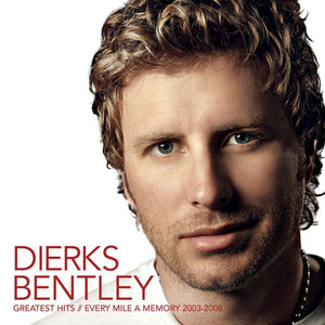 Greatest Hits / Every Mile A Memory 2003 - 2008 - Dierks Bentley