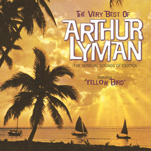 The Very Best Of Arthur Lyman (The Sensual Sounds Of Exotica) album