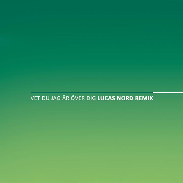 Vet du jag är över dig (Lucas Nord Remix)