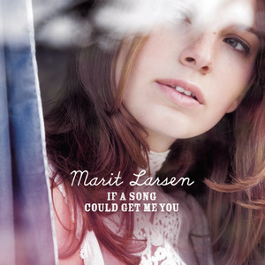 If a Song Could Get Me You  - Marit Larsen